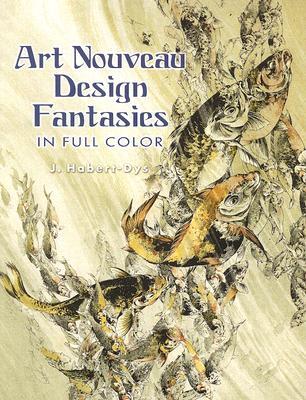 Art Nouveau Design Fantasies in Full Color By Habert-dys, J.